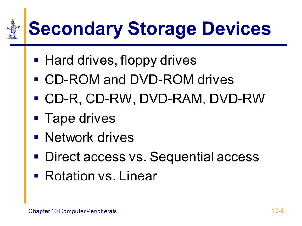 secondary storage devices How computers work: disks and secondary storage the benefits of secondary storage picture and more versatile storage devices with greater capacity.