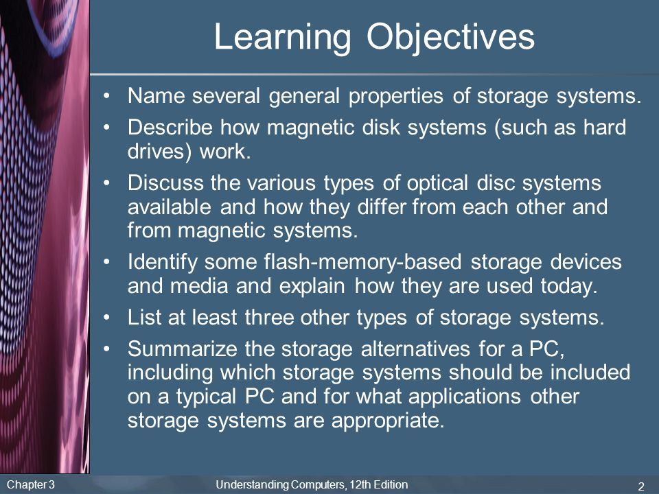 Learning Objectives Name several general properties of storage systems. Describe how magnetic disk systems (such as hard drives) work.