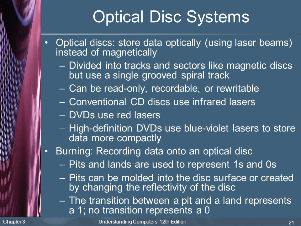 Optical Disc Systems Optical discs: store data optically (using laser beams) instead of magnetically.