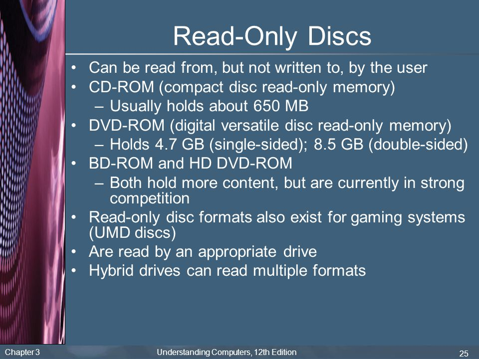 Read-Only Discs Can be read from, but not written to, by the user