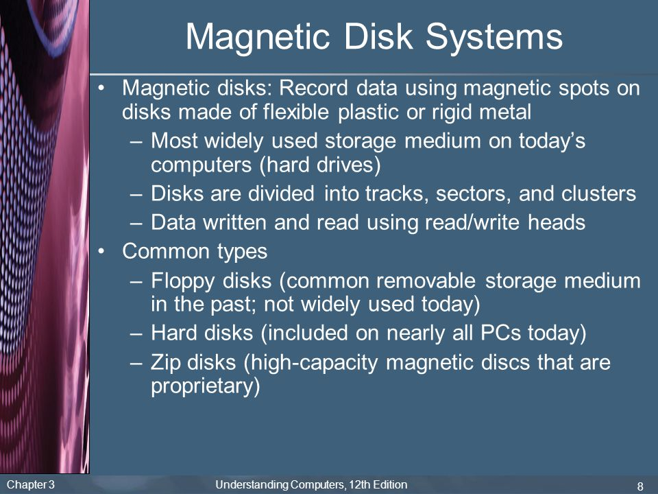 Magnetic Disk Systems Magnetic disks: Record data using magnetic spots on disks made of flexible plastic or rigid metal.