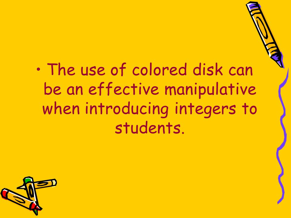 The use of colored disk can be an effective manipulative when introducing integers to students.