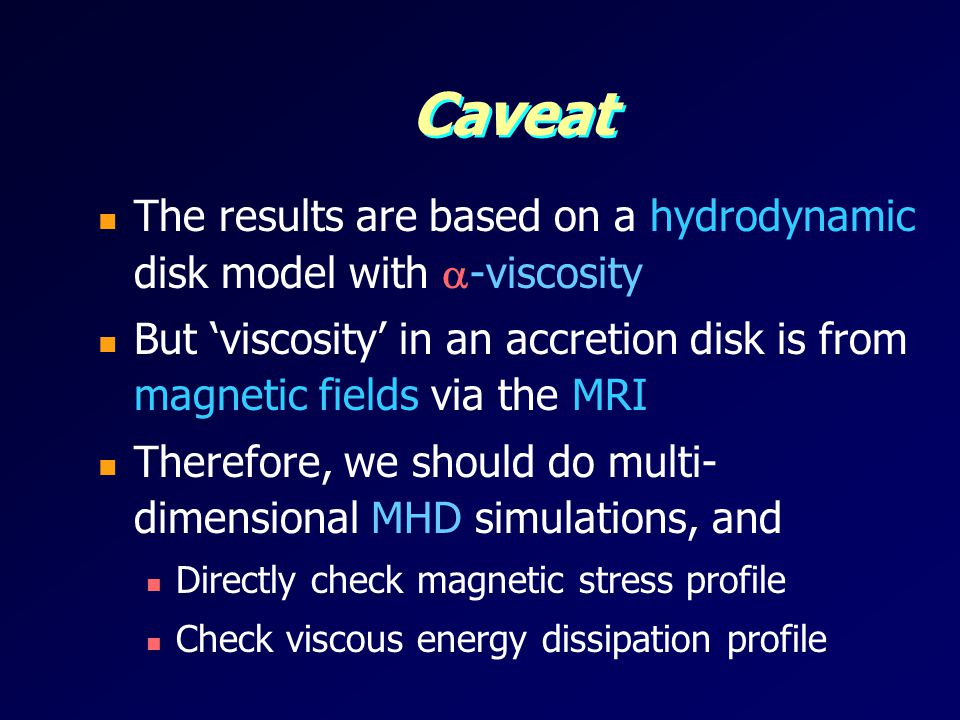 Caveat The results are based on a hydrodynamic disk model with -viscosity. But 'viscosity' in an accretion disk is from magnetic fields via the MRI.