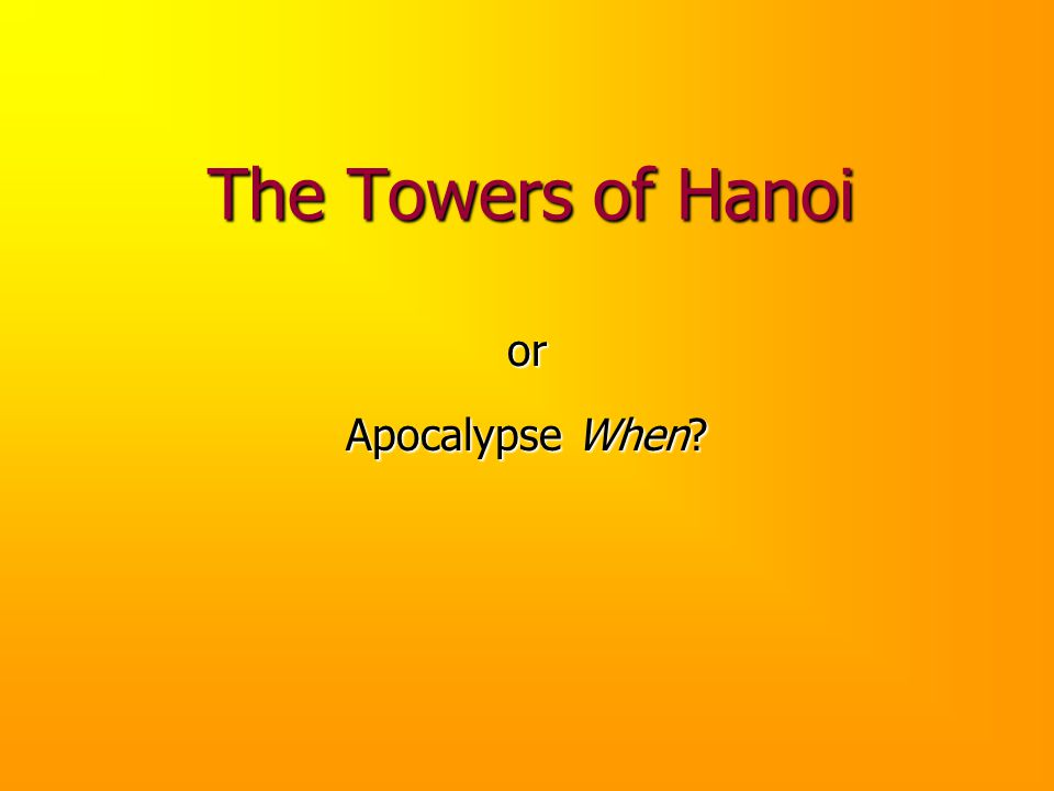 The Towers of Hanoi or Apocalypse When