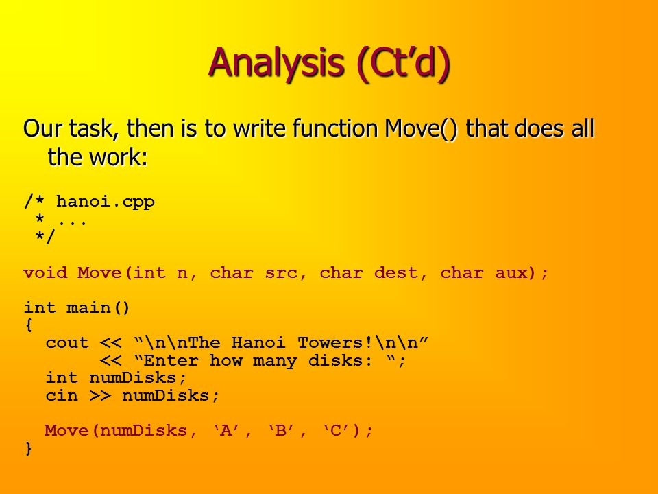 Analysis (Ct'd) Our task, then is to write function Move() that does all the work: /* hanoi.cpp.