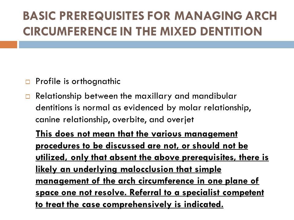 BASIC PREREQUISITES FOR MANAGING ARCH CIRCUMFERENCE IN THE MIXED DENTITION