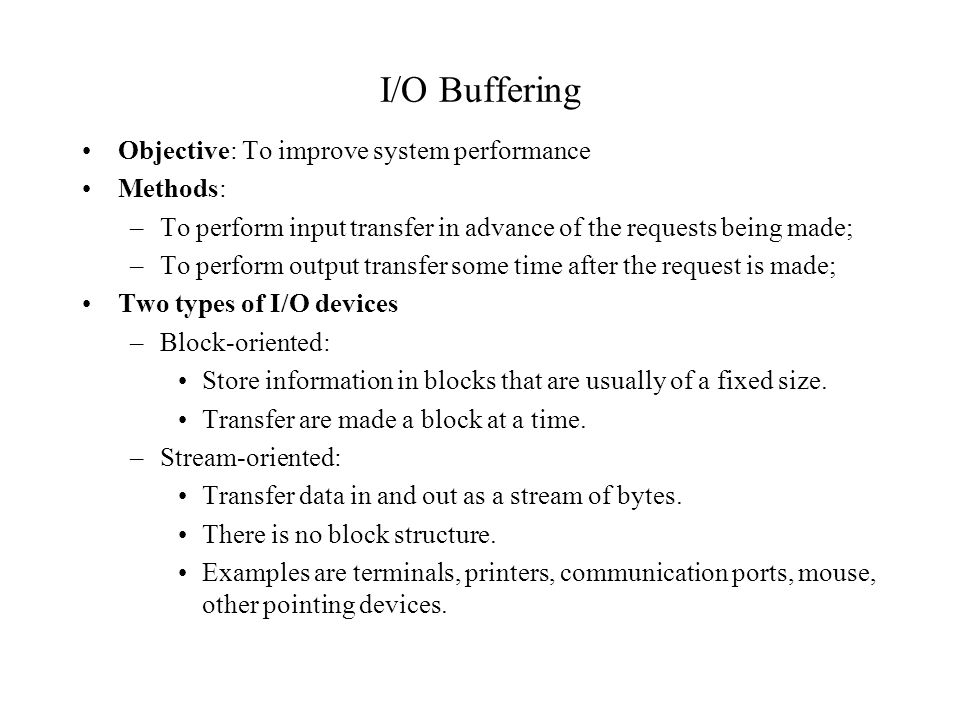I/O Buffering Objective: To improve system performance Methods: