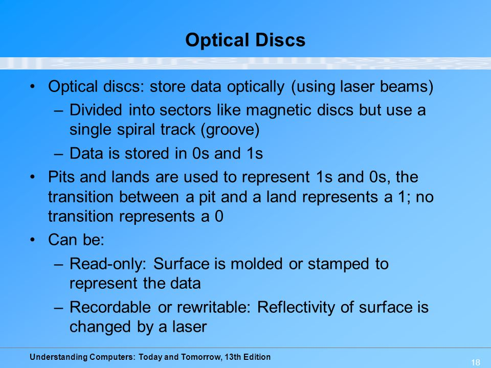 Optical Discs Optical discs: store data optically (using laser beams)