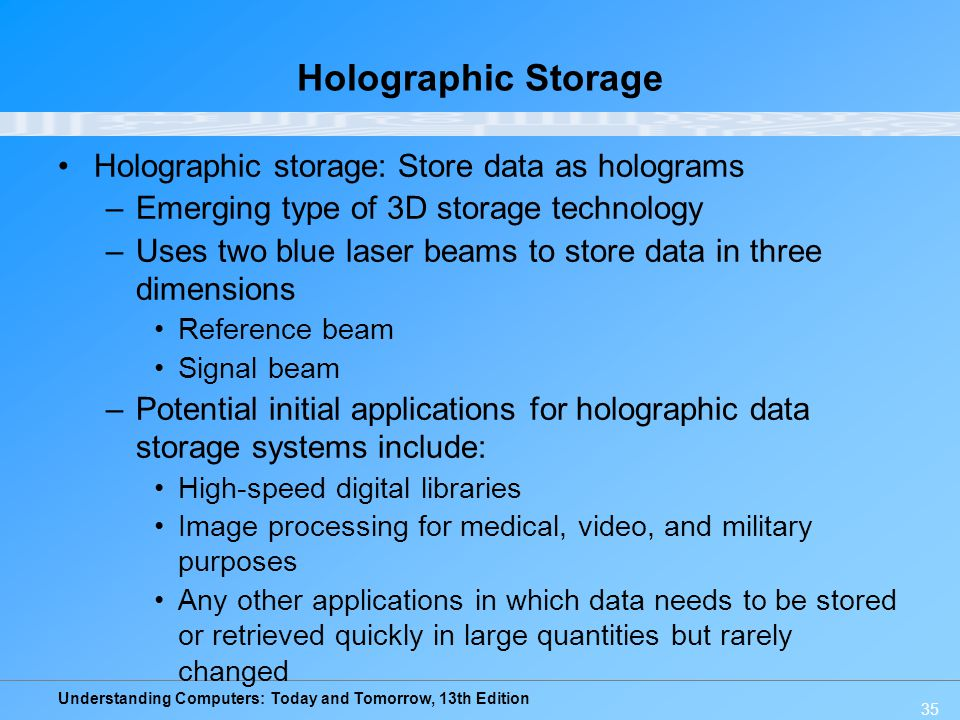 Holographic Storage Holographic storage: Store data as holograms