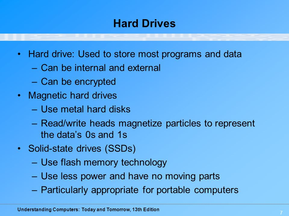 Hard Drives Hard drive: Used to store most programs and data