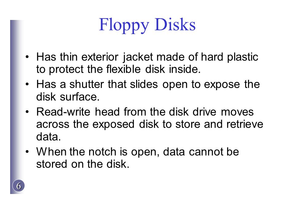 Floppy Disks Has thin exterior jacket made of hard plastic to protect the flexible disk inside.