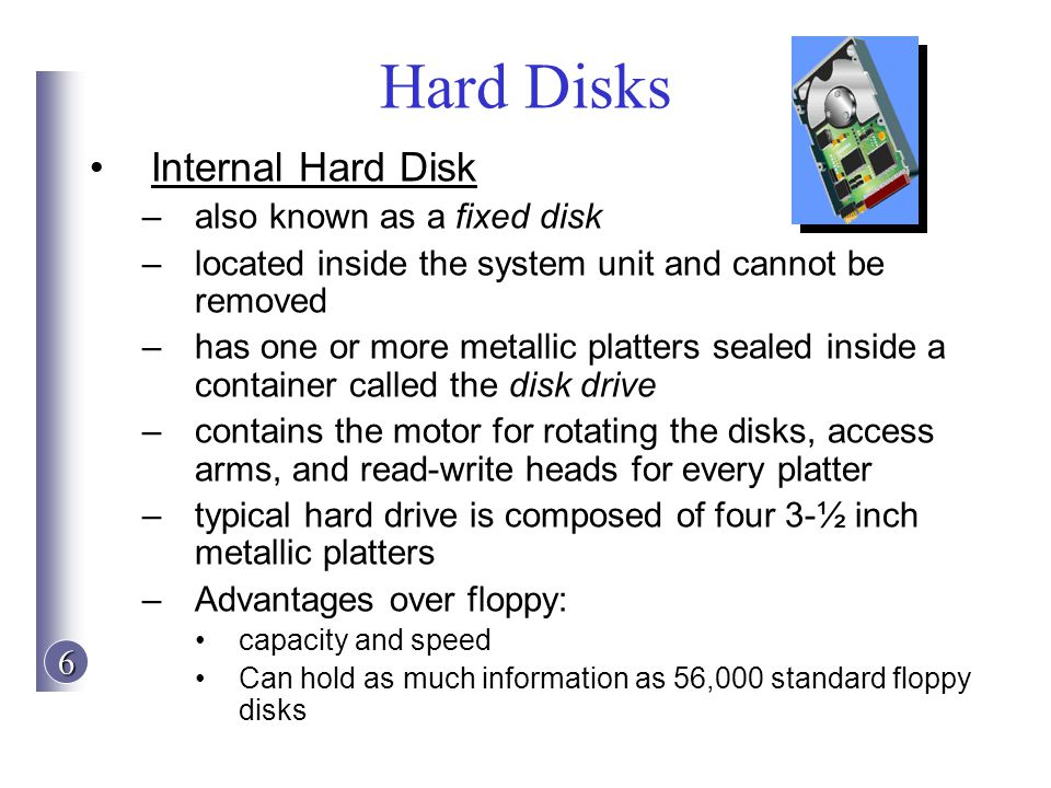 Hard Disks Internal Hard Disk also known as a fixed disk