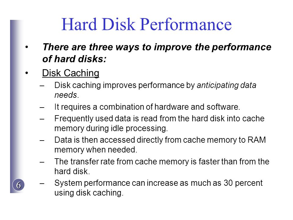 Hard Disk Performance There are three ways to improve the performance of hard disks: Disk Caching.