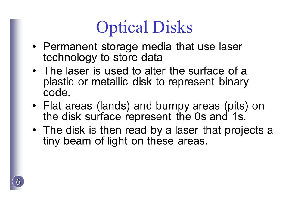 Optical Disks Permanent storage media that use laser technology to store data.