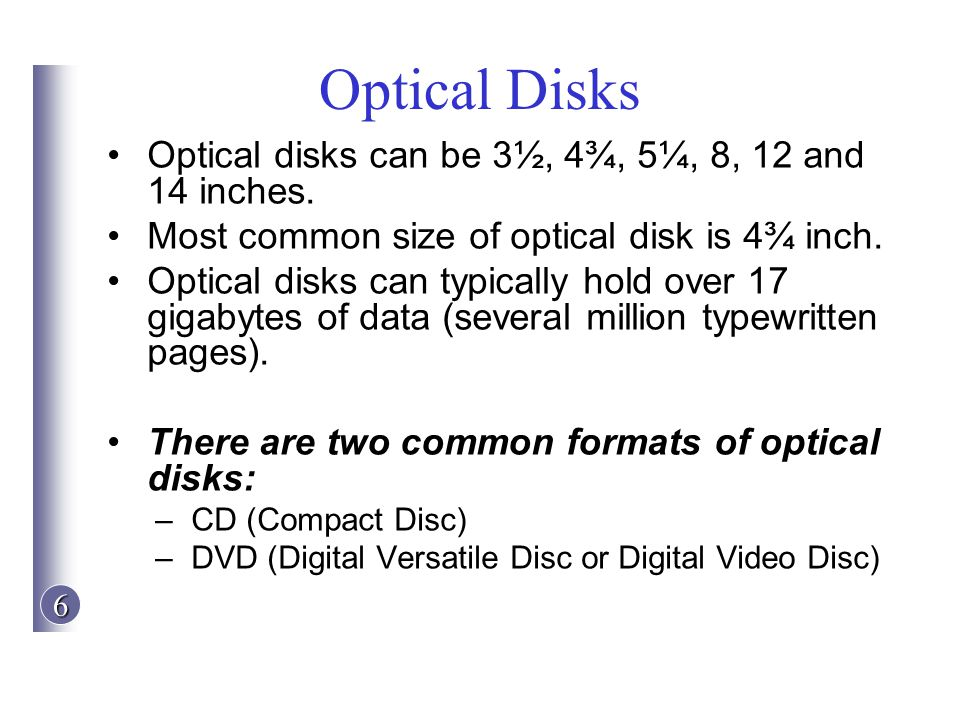 Optical Disks Optical disks can be 3½, 4¾, 5¼, 8, 12 and 14 inches.