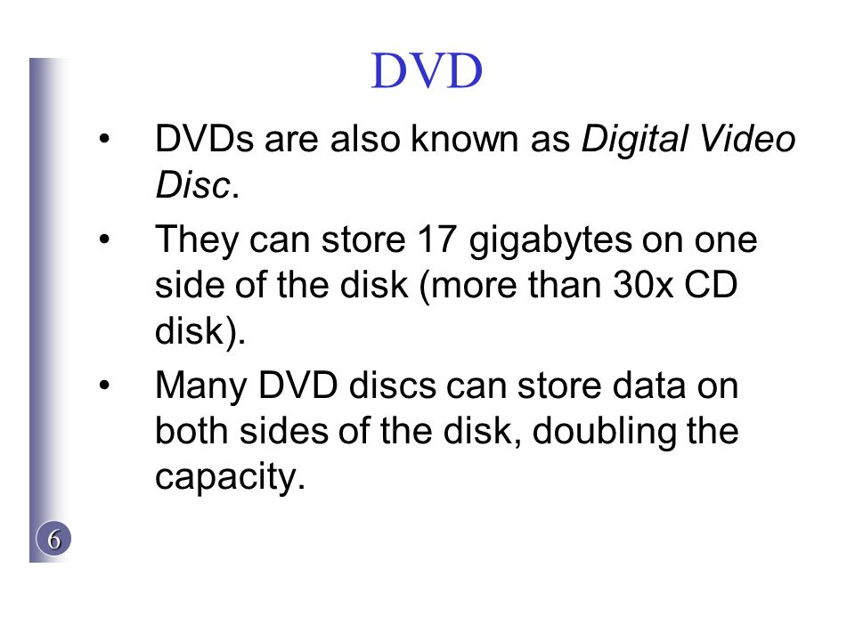 DVD DVDs are also known as Digital Video Disc.