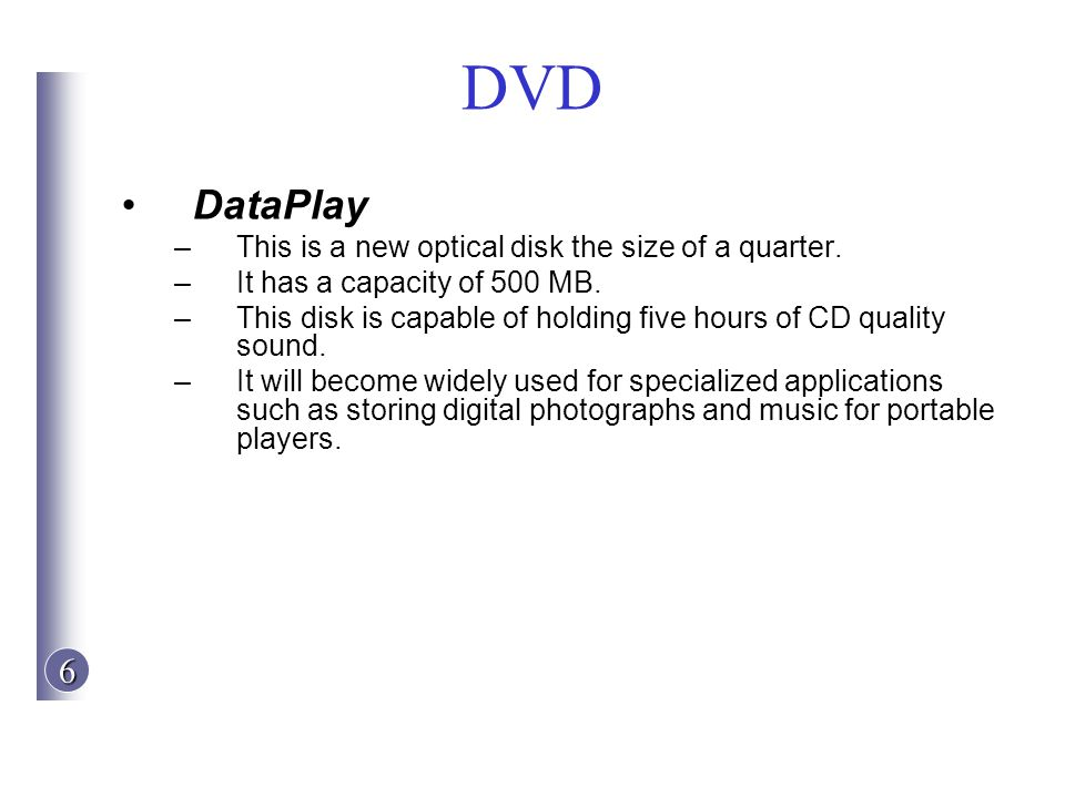 DVD DataPlay This is a new optical disk the size of a quarter.