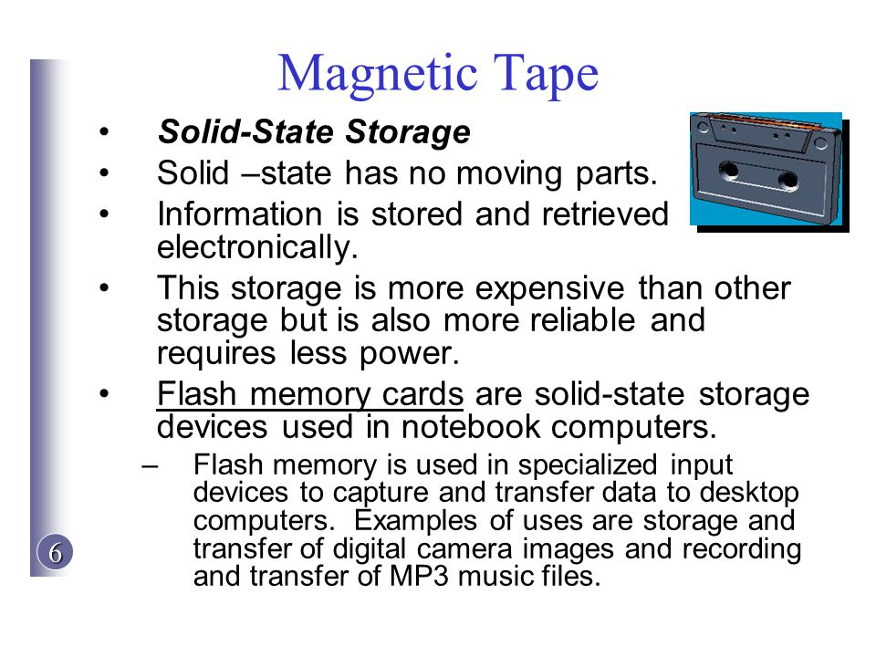 Magnetic Tape Solid-State Storage Solid –state has no moving parts.