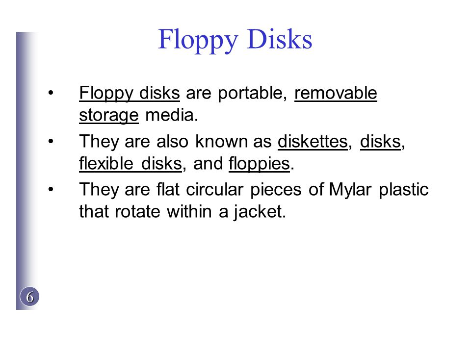 Floppy Disks Floppy disks are portable, removable storage media.