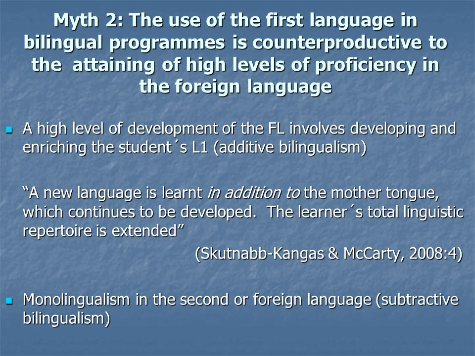 Myth 2: The use of the first language in bilingual programmes is counterproductive to the attaining of high levels of proficiency in the foreign language