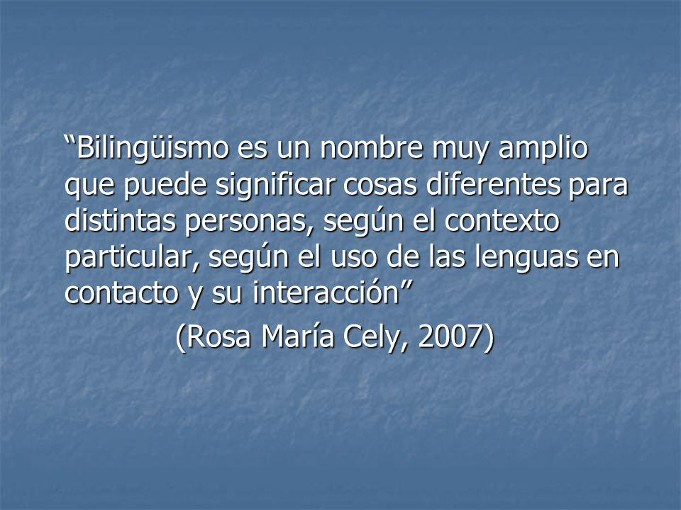 Bilingüismo es un nombre muy amplio que puede significar cosas diferentes para distintas personas, según el contexto particular, según el uso de las lenguas en contacto y su interacción