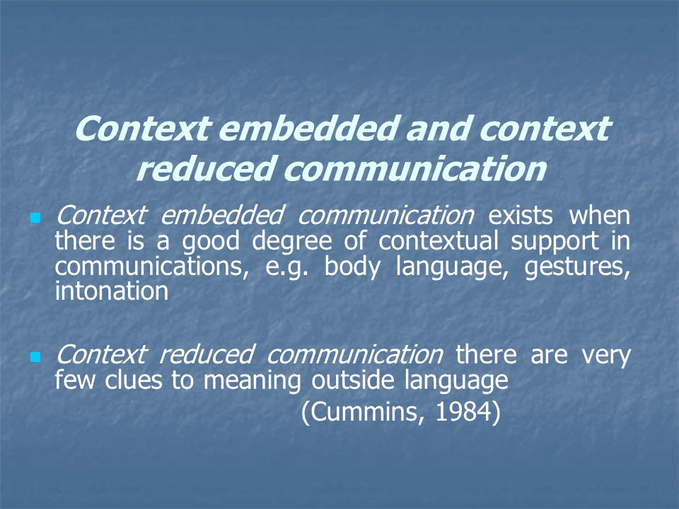 Context embedded and context reduced communication
