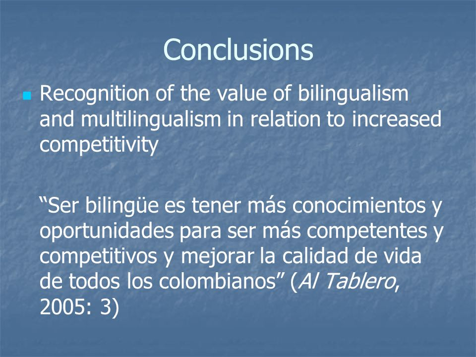 Conclusions Recognition of the value of bilingualism and multilingualism in relation to increased competitivity.