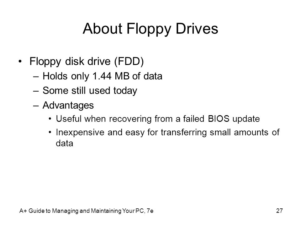 About Floppy Drives Floppy disk drive (FDD) Holds only 1.44 MB of data