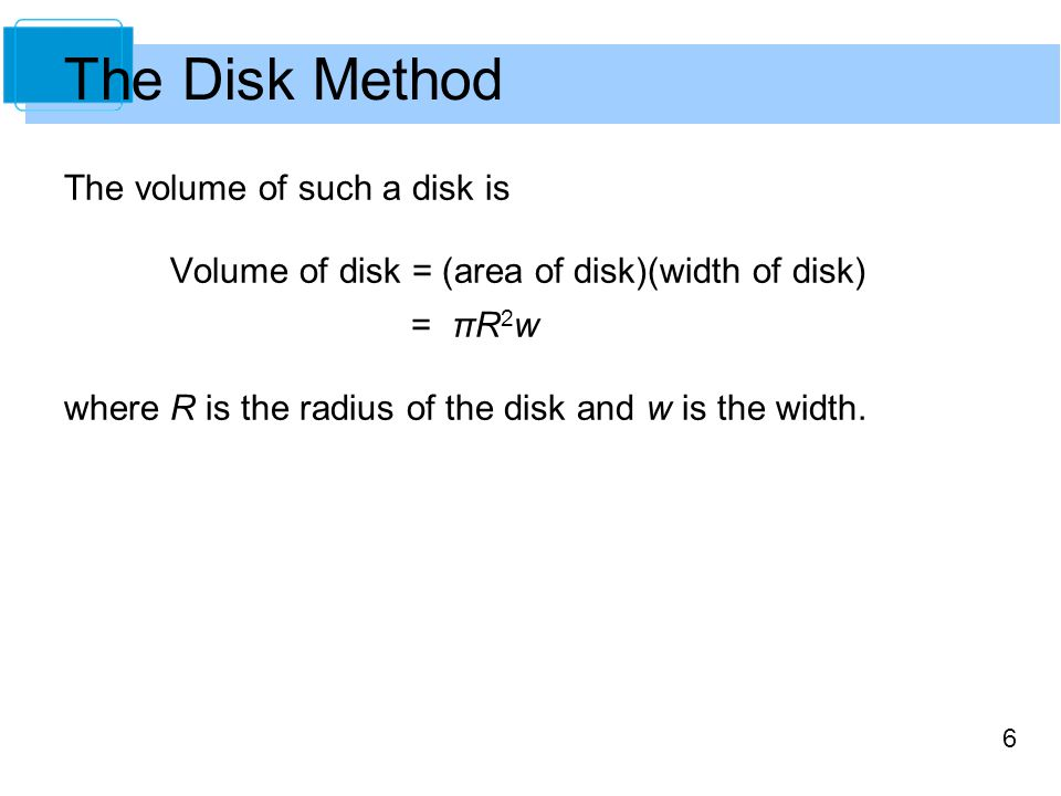 The Disk Method The volume of such a disk is