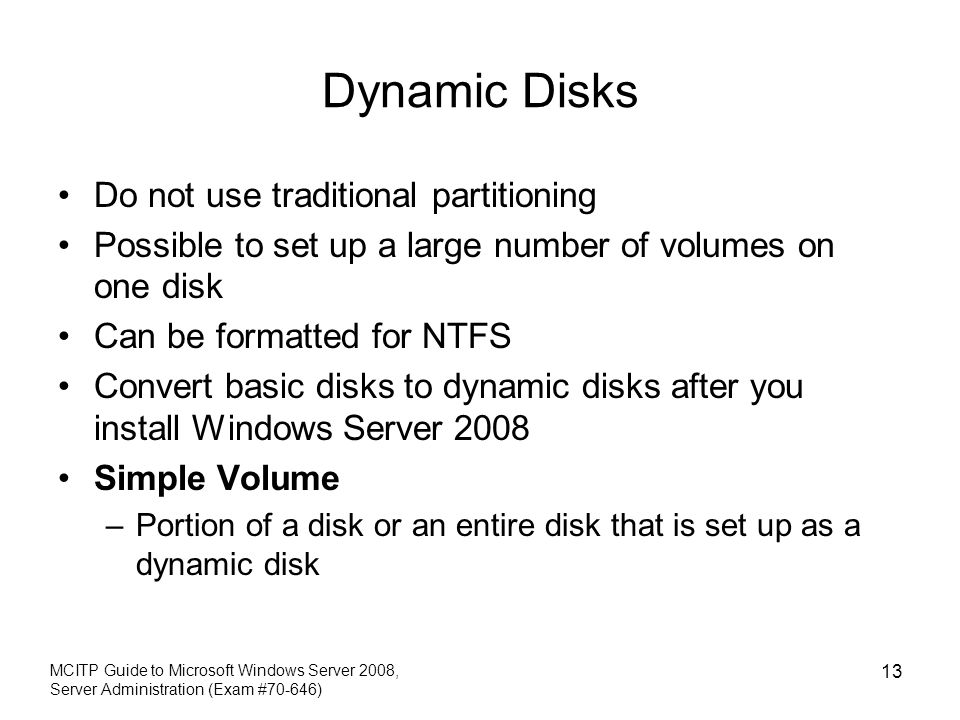 Dynamic Disks Do not use traditional partitioning