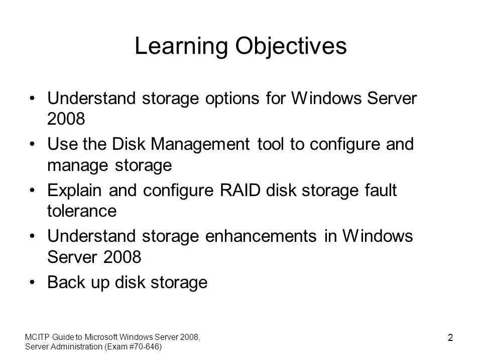 Learning Objectives Understand storage options for Windows Server 2008