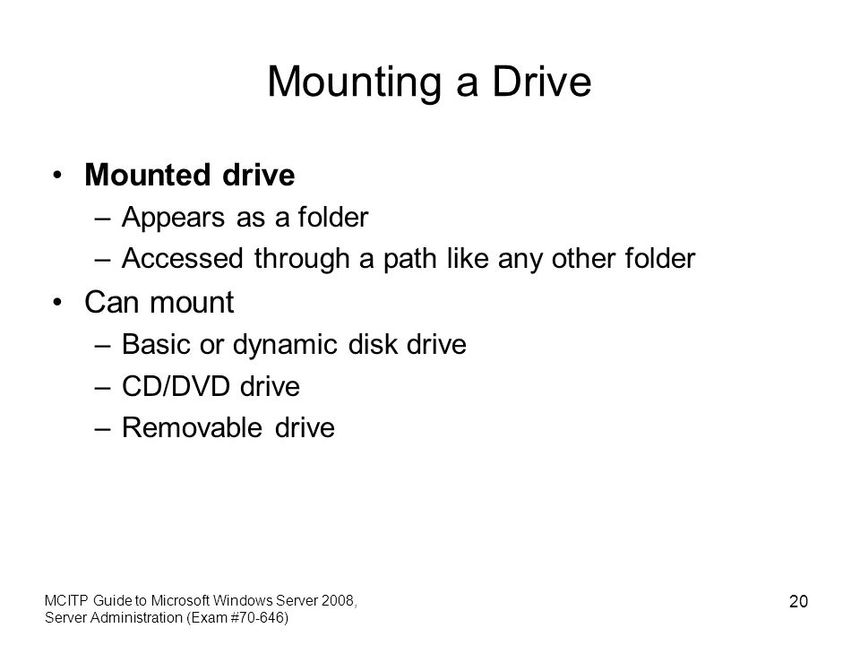Mounting a Drive Mounted drive Can mount Appears as a folder
