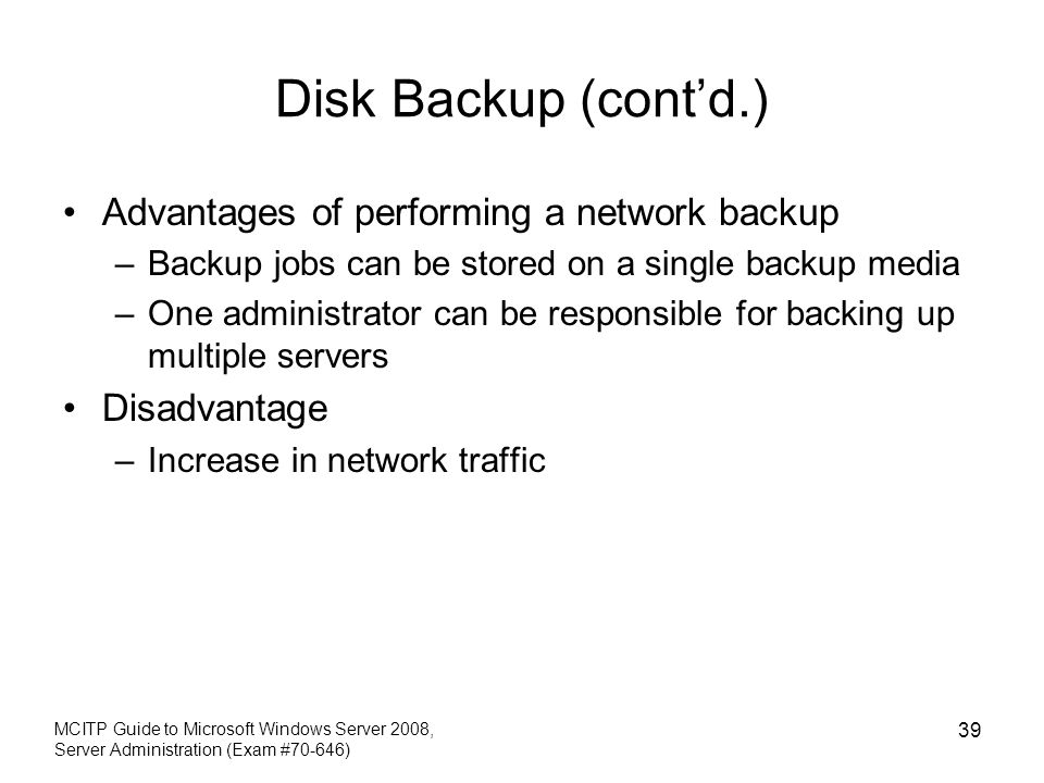 Disk Backup (cont'd.) Advantages of performing a network backup