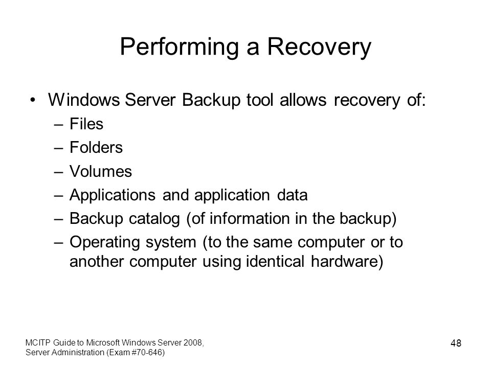 Performing a Recovery Windows Server Backup tool allows recovery of: