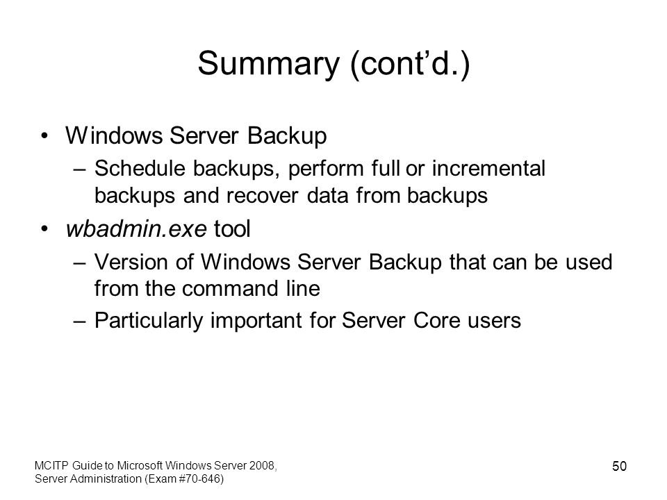 Summary (cont'd.) Windows Server Backup wbadmin.exe tool