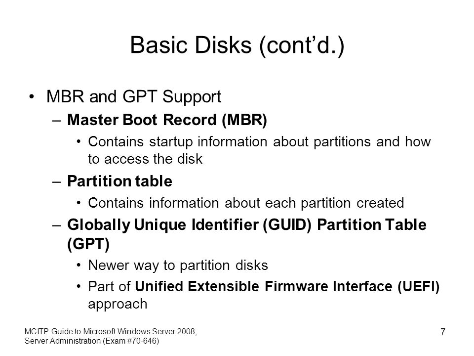 Basic Disks (cont'd.) MBR and GPT Support Master Boot Record (MBR)