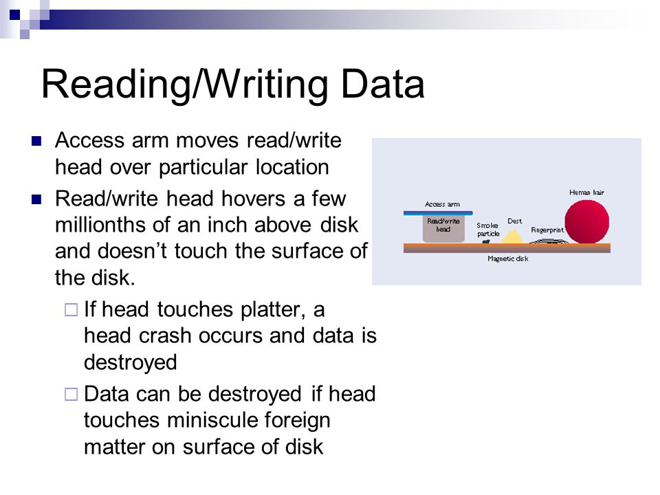 Reading/Writing Data Access arm moves read/write head over particular location.
