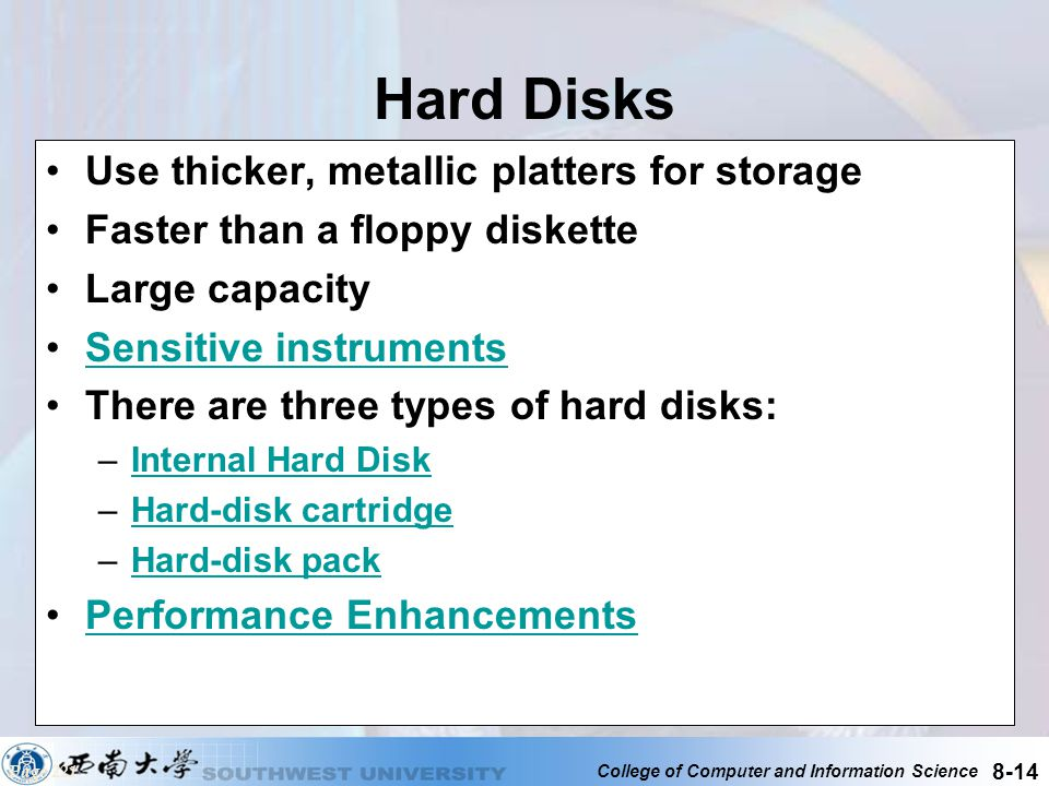 Hard Disks Use thicker, metallic platters for storage