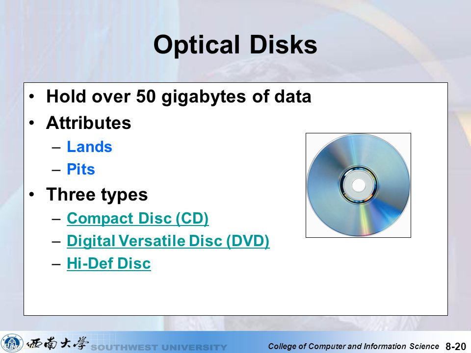 Optical Disks Hold over 50 gigabytes of data Attributes Three types
