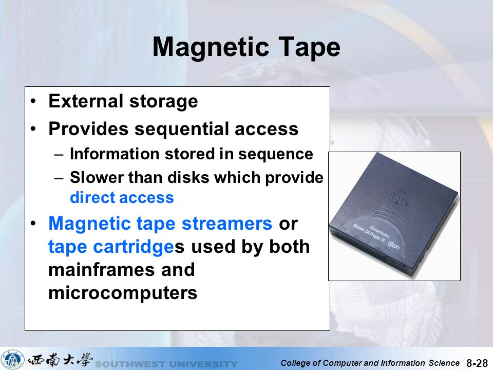 Magnetic Tape External storage Provides sequential access