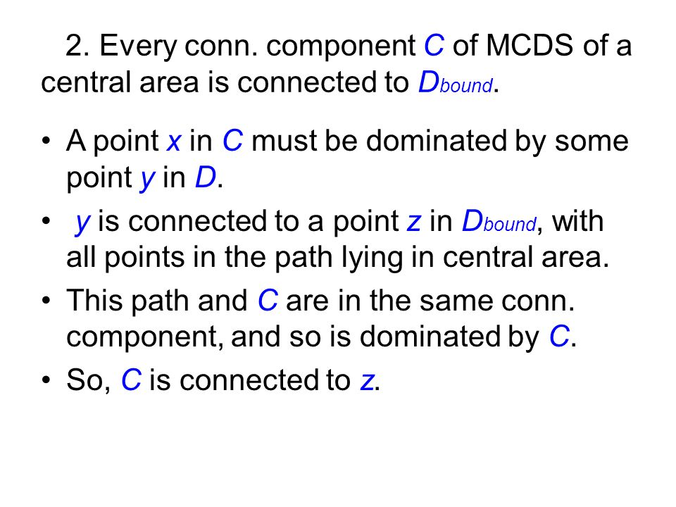 2. Every conn. component C of MCDS of a central area is connected to Dbound.