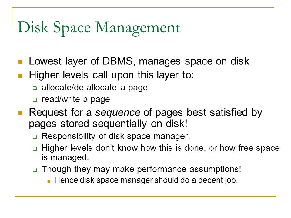 Disk Space Management Lowest layer of DBMS, manages space on disk