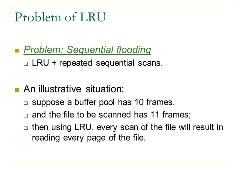 Problem of LRU Problem: Sequential flooding An illustrative situation: