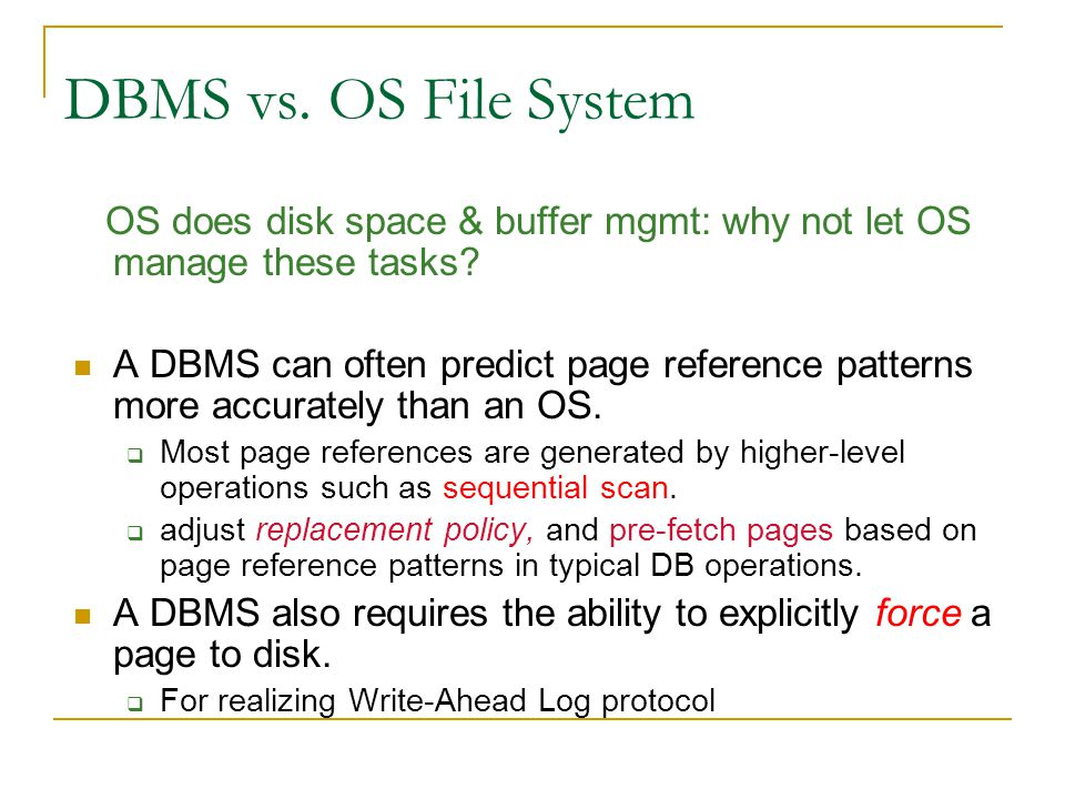 DBMS vs. OS File System OS does disk space & buffer mgmt: why not let OS manage these tasks