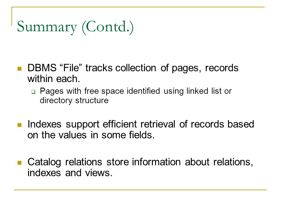 Summary (Contd.) DBMS File tracks collection of pages, records within each.