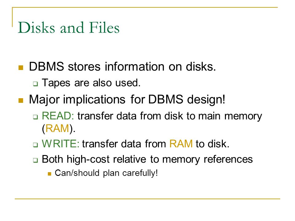Disks and Files DBMS stores information on disks.