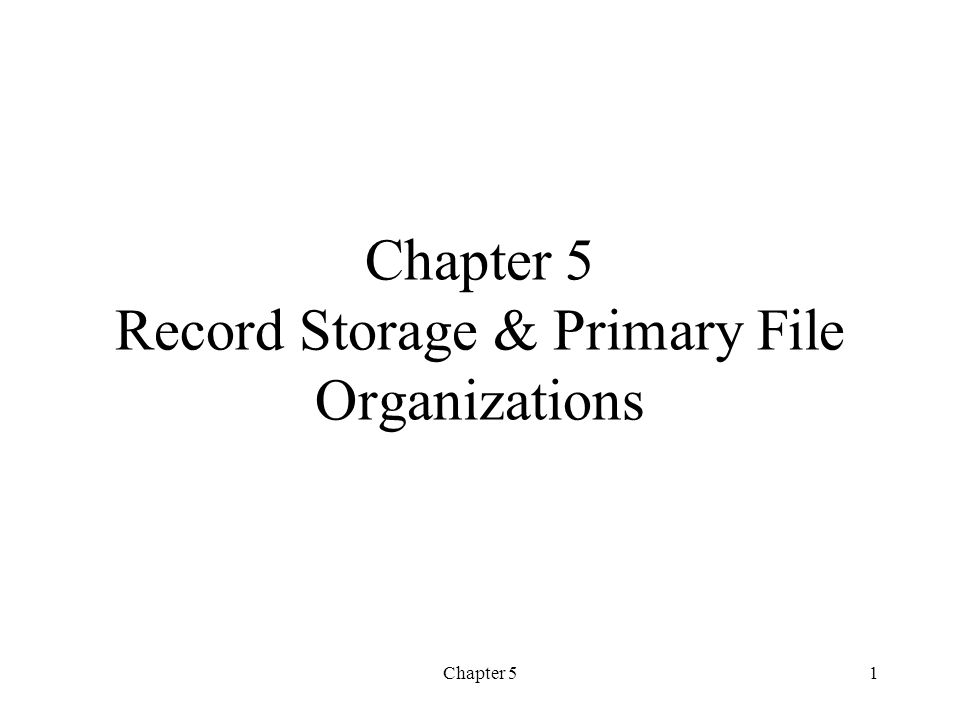 Chapter 5 Record Storage & Primary File Organizations