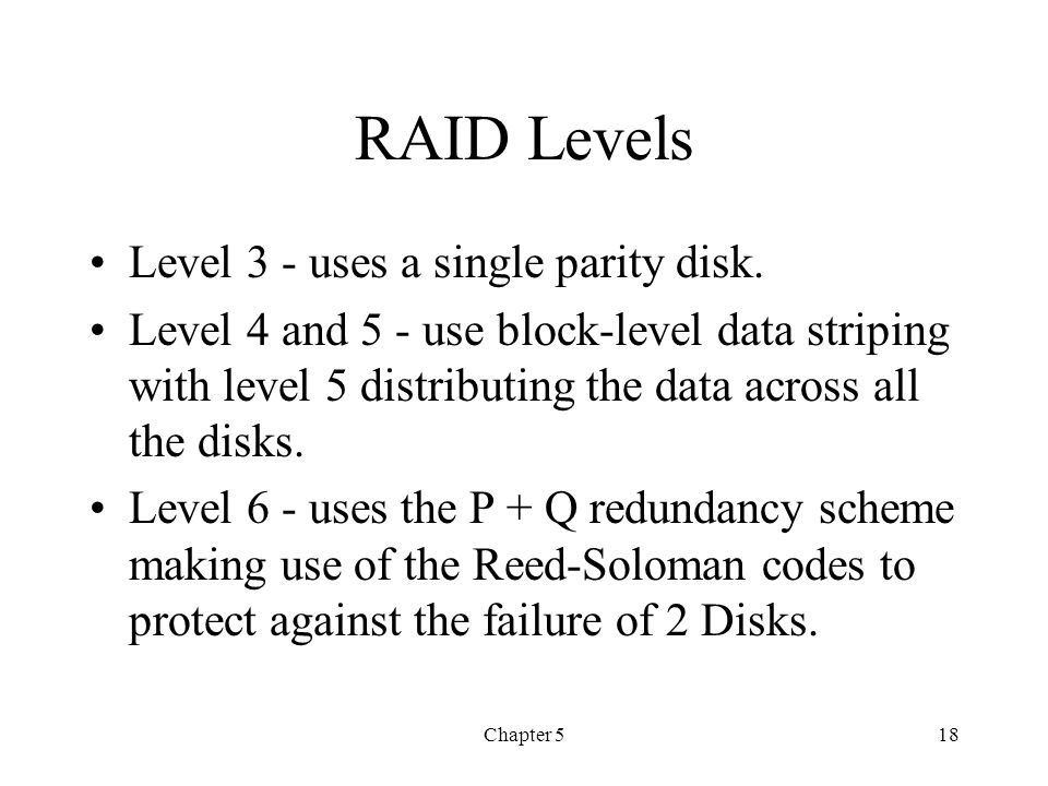 RAID Levels Level 3 - uses a single parity disk.