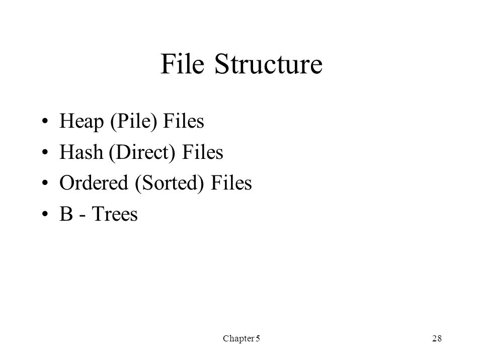 File Structure Heap (Pile) Files Hash (Direct) Files