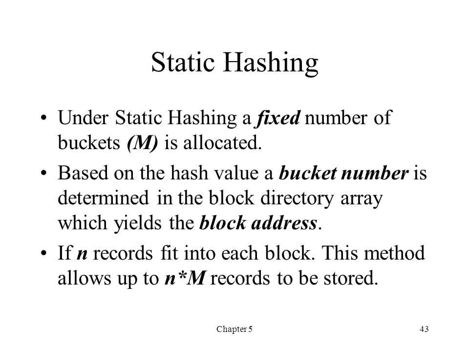 Static Hashing Under Static Hashing a fixed number of buckets (M) is allocated.